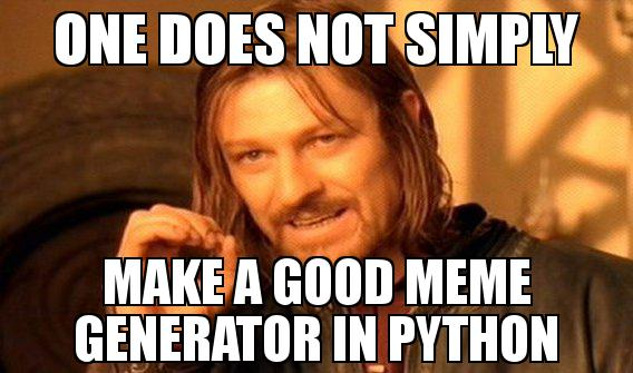 one does not simply make a good meme generator in python